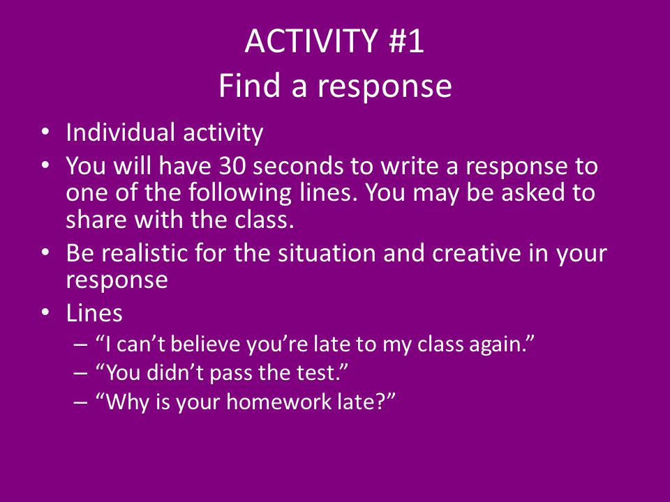 ACTIVITY #1 Find a response Individual activity You will have 30 seconds to write a response to one of the following lines.