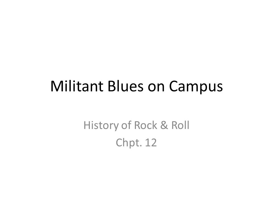 Militant Blues on Campus History of Rock & Roll Chpt. 12