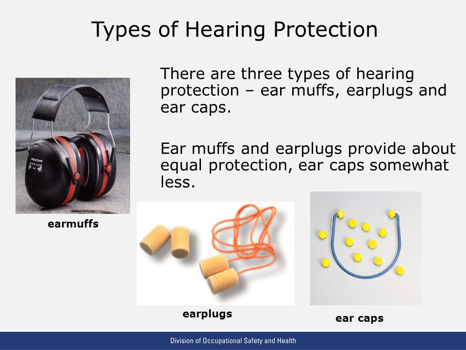 VPP: The Standard of Excellence in Workplace Safety and Health There are three types of hearing protection – ear muffs, earplugs and ear caps. Ear muf