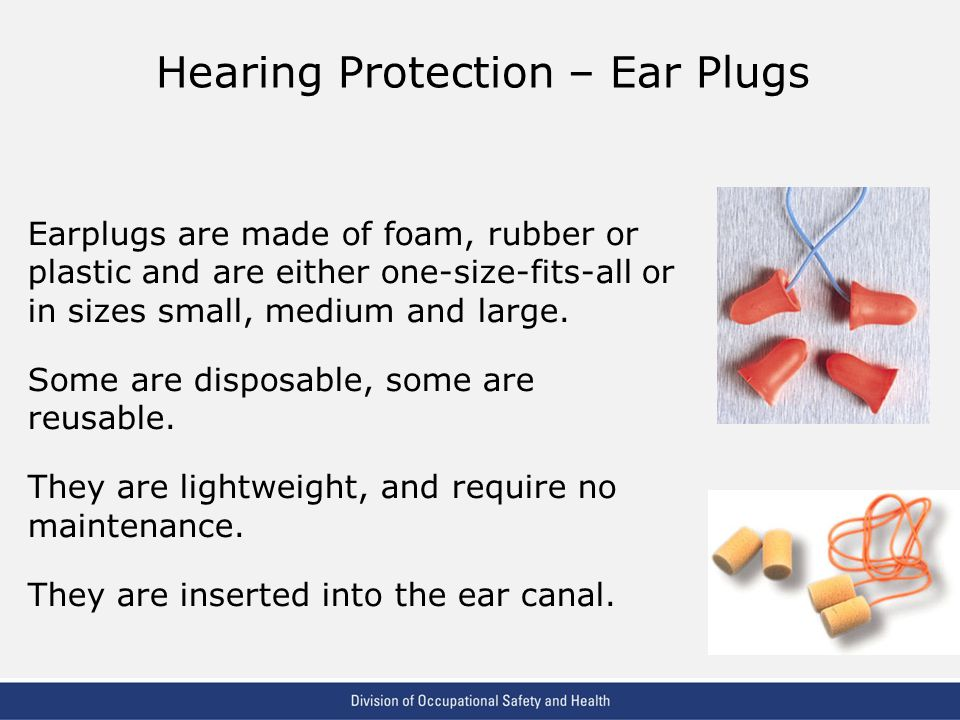 VPP: The Standard of Excellence in Workplace Safety and Health Earplugs are made of foam, rubber or plastic and are either one-size-fits-all or in sizes small, medium and large.