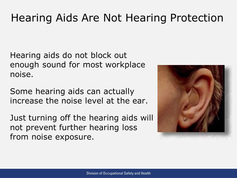 VPP: The Standard of Excellence in Workplace Safety and Health Hearing aids do not block out enough sound for most workplace noise.