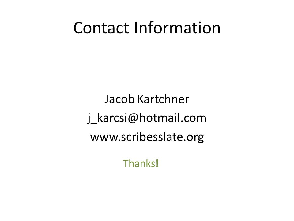Contact Information Jacob Kartchner j_karcsi@hotmail.com www.scribesslate.org Thanks!