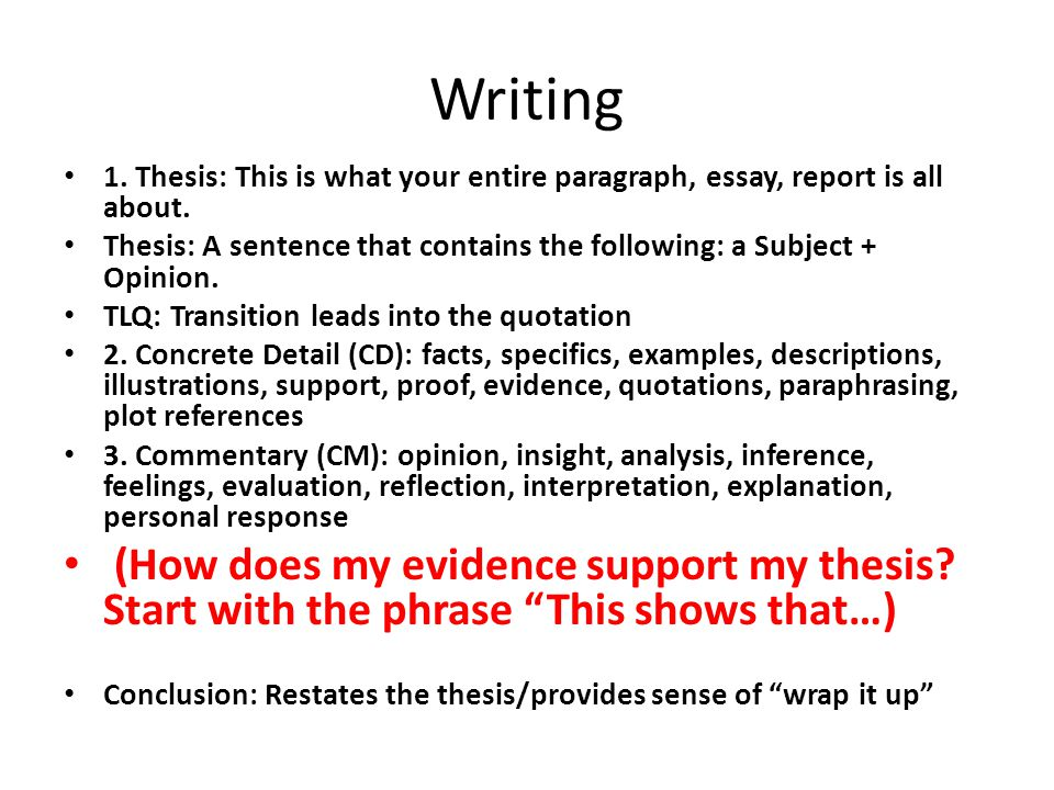 Writing 1. Thesis: This is what your entire paragraph, essay, report is all about. Thesis: A sentence that contains the following: a Subject + Opinion