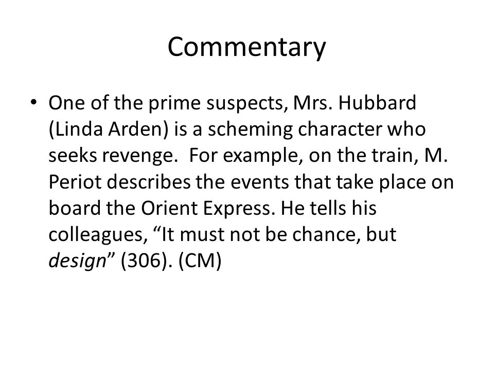 Commentary One of the prime suspects, Mrs. Hubbard (Linda Arden) is a scheming character who seeks revenge. For example, on the train, M. Periot descr
