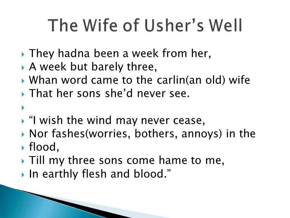 " They hadna been a week from her,  A week but barely three,  Whan word came to the carlin(an old) wife  That her sons she'd never see.   ""I wish"