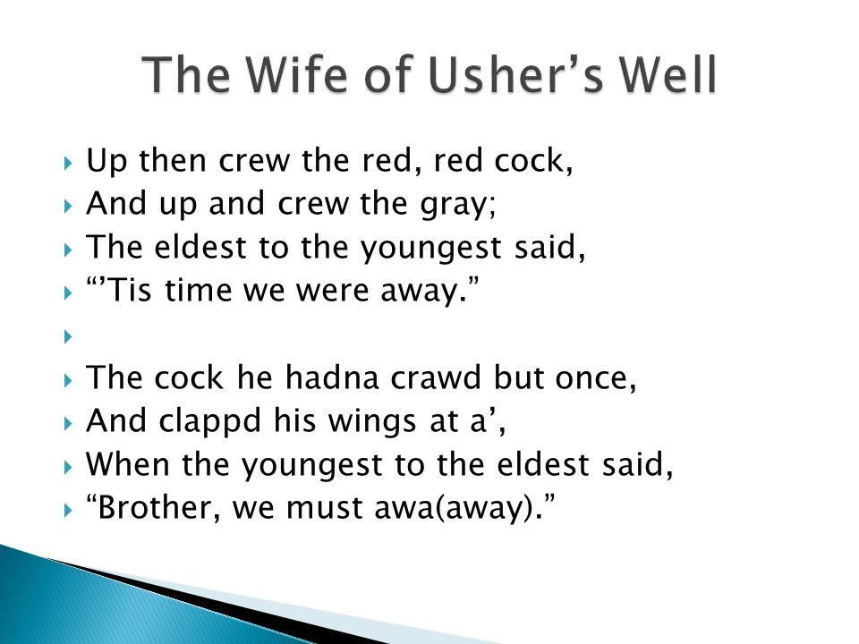 " Up then crew the red, red cock,  And up and crew the gray;  The eldest to the youngest said,  ""'Tis time we were away.""   The cock he hadna cra"
