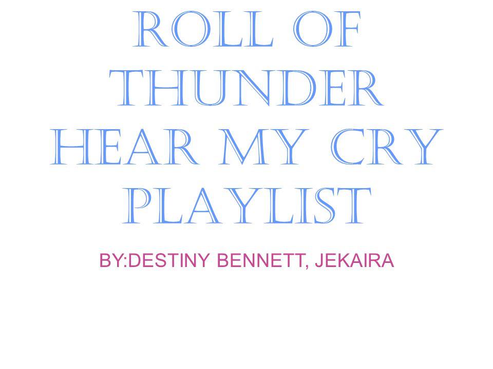 ROLL OF THUNDER HEAR MY CRY PLAYLIST BY:DESTINY BENNETT, JEKAIRA