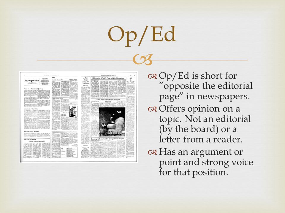  Op/Ed  Op/Ed is short for opposite the editorial page in newspapers.