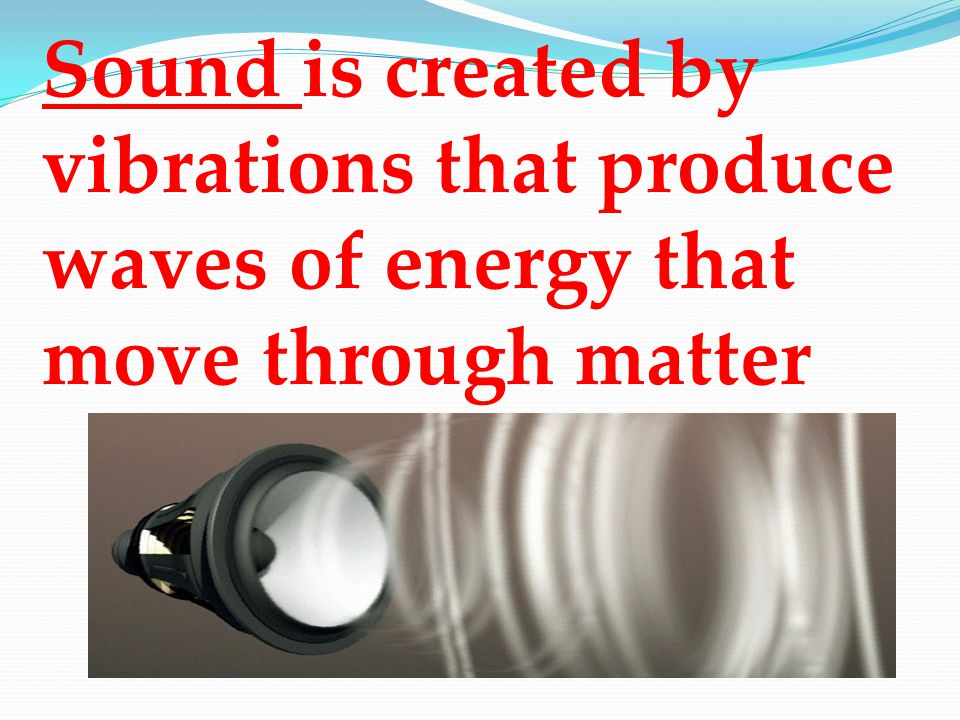 Vibration: a back and forth movement (that causes sound)