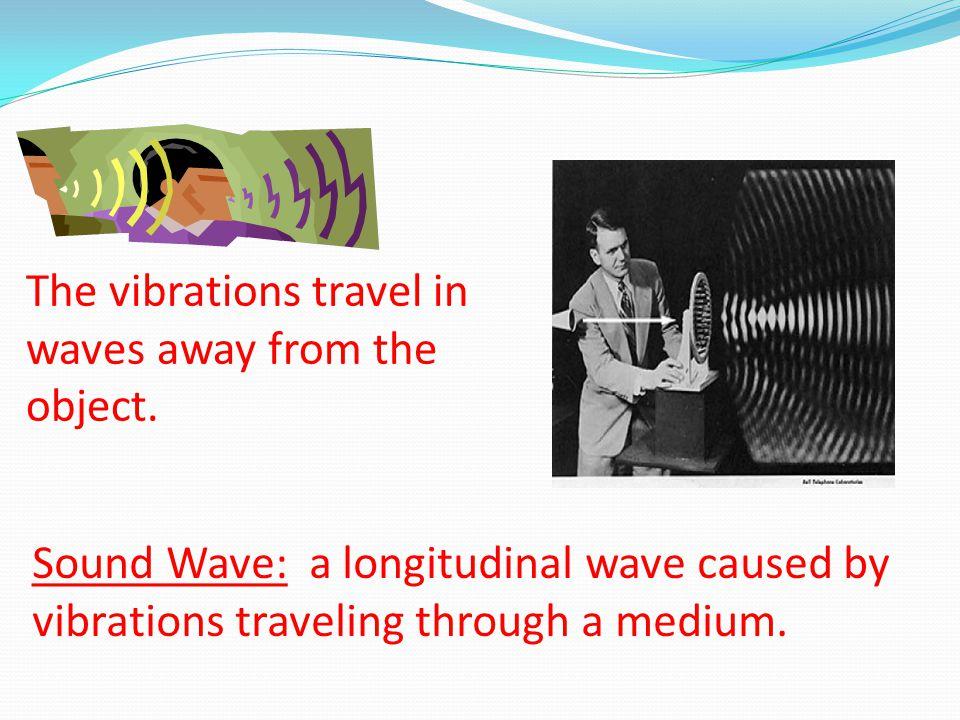 The vibrations travel in waves away from the object.