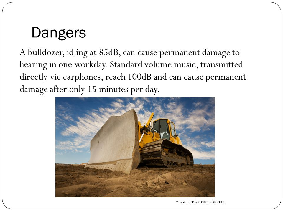 Dangers Avoid noise which causes discomfort.