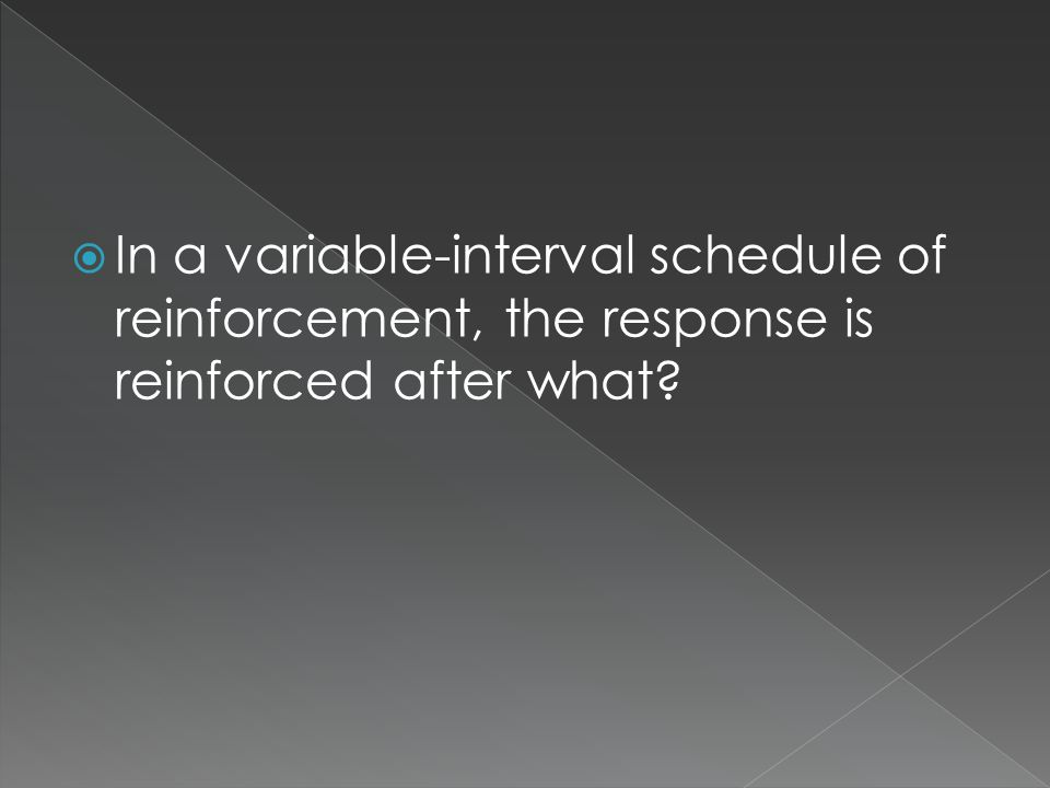  In a variable-interval schedule of reinforcement, the response is reinforced after what