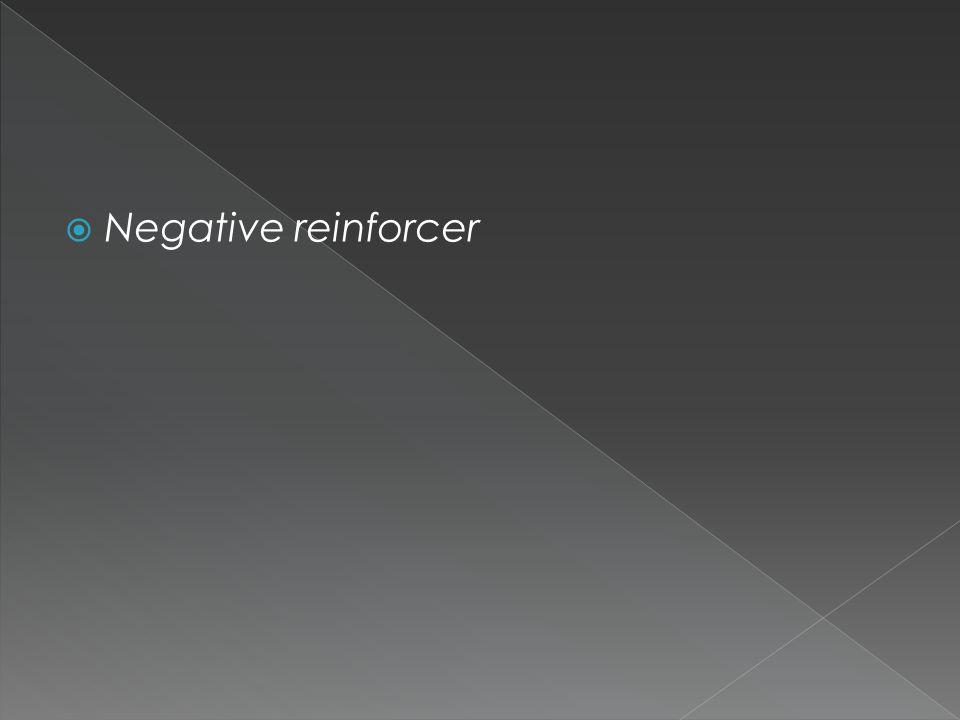  Negative reinforcer
