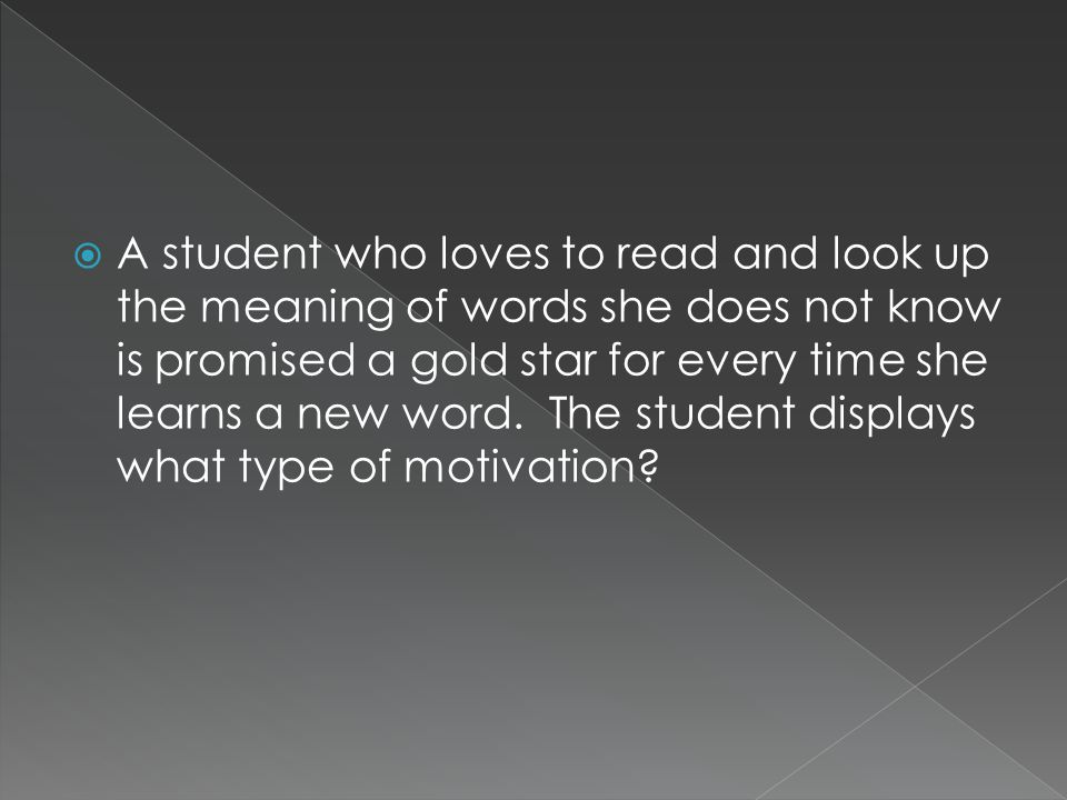  A student who loves to read and look up the meaning of words she does not know is promised a gold star for every time she learns a new word.