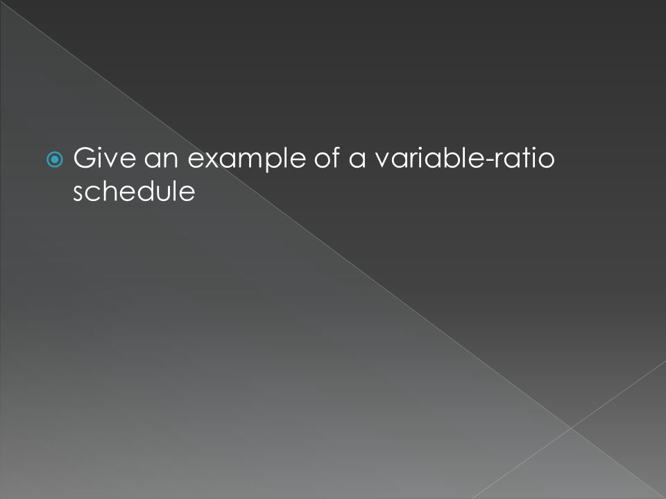  Give an example of a variable-ratio schedule