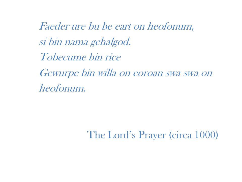 Faeder ure bu be eart on heofonum, si bin nama gehalgod. Tobecume bin rice Gewurpe bin willa on eoroan swa swa on heofonum. The Lord's Prayer (circa 1