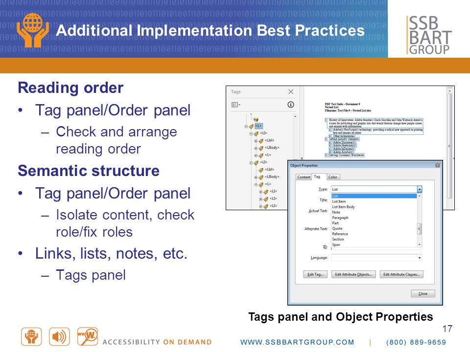 17 Additional Implementation Best Practices Reading order Tag panel/Order panel –Check and arrange reading order Semantic structure Tag panel/Order panel –Isolate content, check role/fix roles Links, lists, notes, etc.