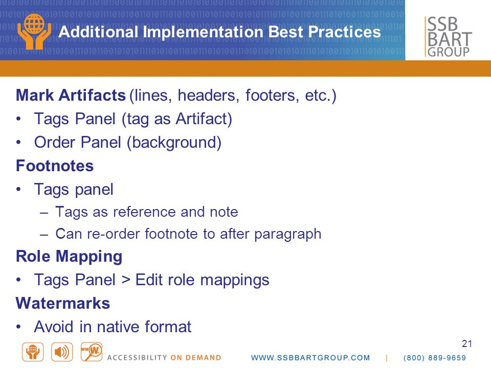 21 Additional Implementation Best Practices Mark Artifacts (lines, headers, footers, etc.) Tags Panel (tag as Artifact) Order Panel (background) Footnotes Tags panel –Tags as reference and note –Can re-order footnote to after paragraph Role Mapping Tags Panel > Edit role mappings Watermarks Avoid in native format