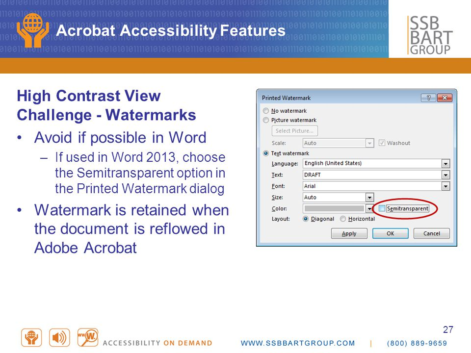 27 Acrobat Accessibility Features High Contrast View Challenge - Watermarks Avoid if possible in Word –If used in Word 2013, choose the Semitransparen