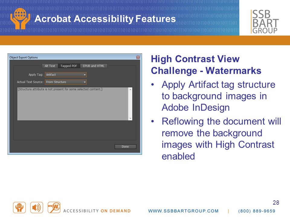 28 Acrobat Accessibility Features High Contrast View Challenge - Watermarks Apply Artifact tag structure to background images in Adobe InDesign Reflowing the document will remove the background images with High Contrast enabled