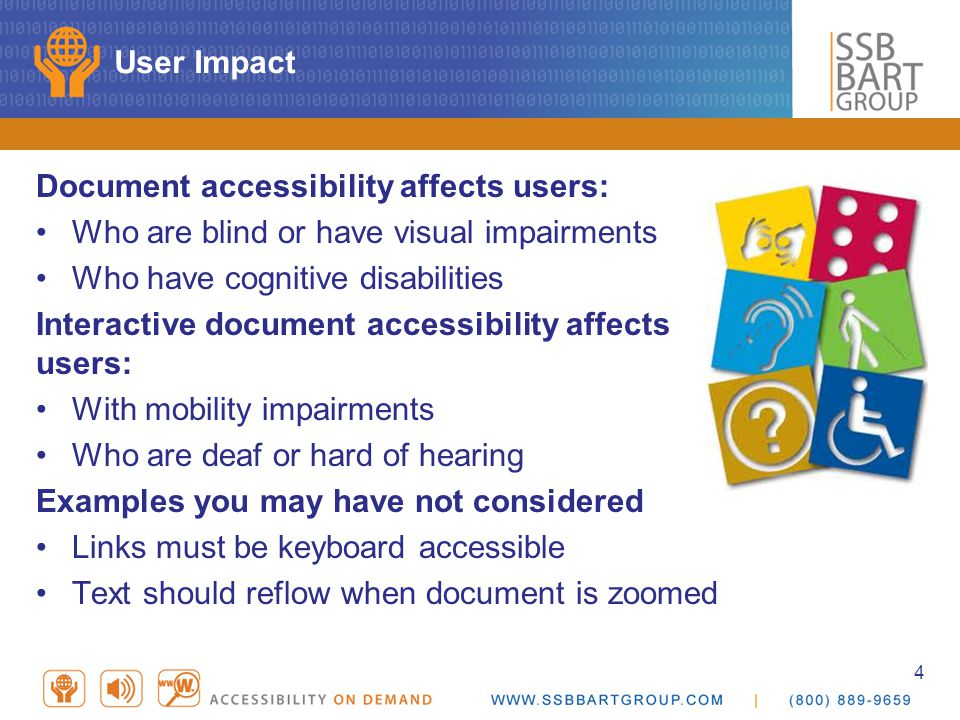 4 User Impact Document accessibility affects users: Who are blind or have visual impairments Who have cognitive disabilities Interactive document acce