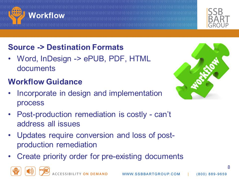 8 Workflow Source -> Destination Formats Word, InDesign -> ePUB, PDF, HTML documents Workflow Guidance Incorporate in design and implementation proces