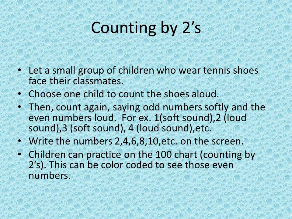 Counting by 2's Let a small group of children who wear tennis shoes face their classmates.