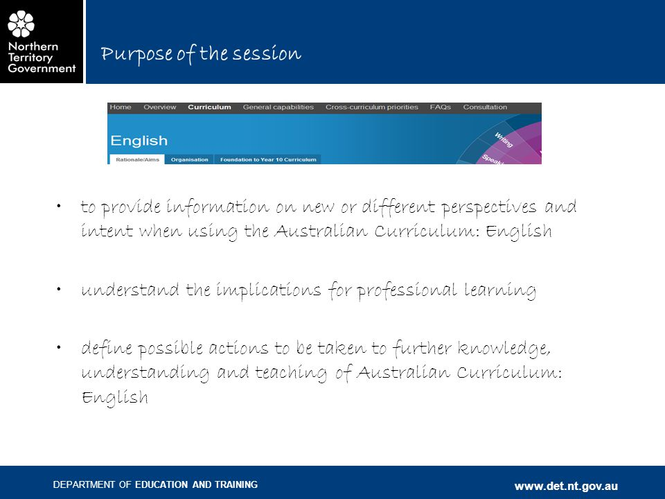 DEPARTMENT OF EDUCATION AND TRAINING www.det.nt.gov.au Purpose of the session to provide information on new or different perspectives and intent when