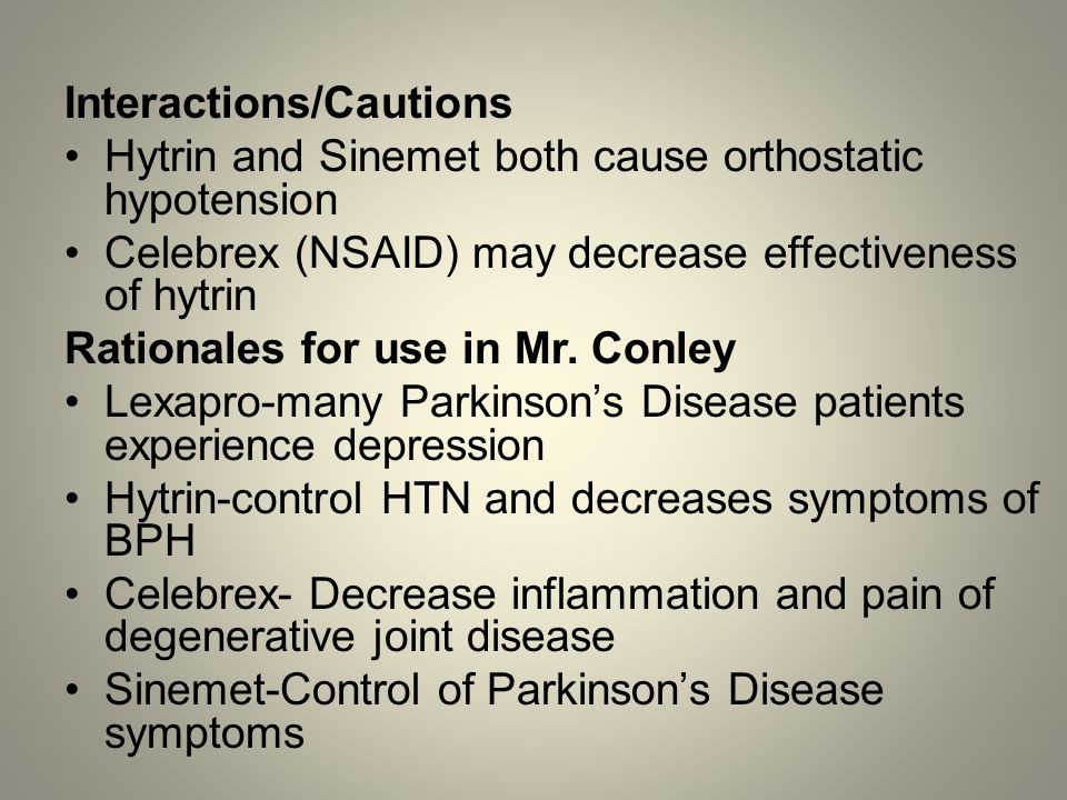 Interactions/Cautions Hytrin and Sinemet both cause orthostatic hypotension Celebrex (NSAID) may decrease effectiveness of hytrin Rationales for use i