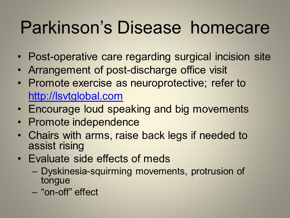 Parkinson's Disease homecare Post-operative care regarding surgical incision site Arrangement of post-discharge office visit Promote exercise as neuro