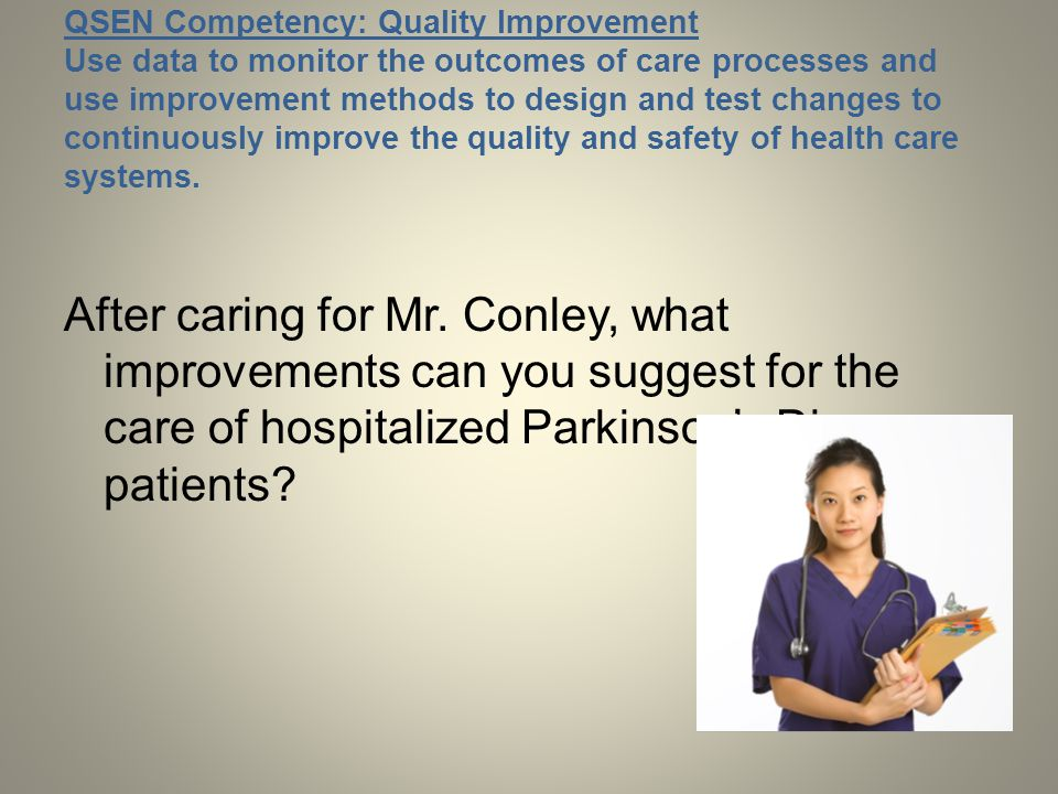 QSEN Competency: Quality Improvement Use data to monitor the outcomes of care processes and use improvement methods to design and test changes to cont
