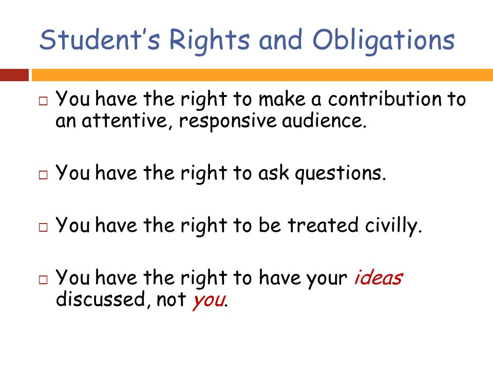 Student's Rights and Obligations  You have the right to make a contribution to an attentive, responsive audience.