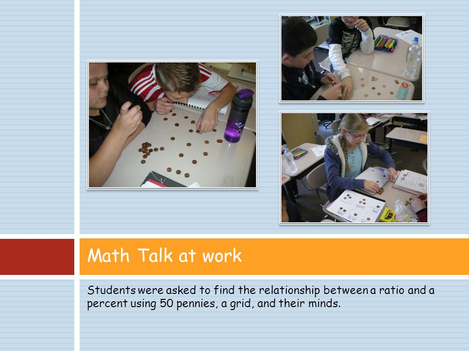 Students were asked to find the relationship between a ratio and a percent using 50 pennies, a grid, and their minds.