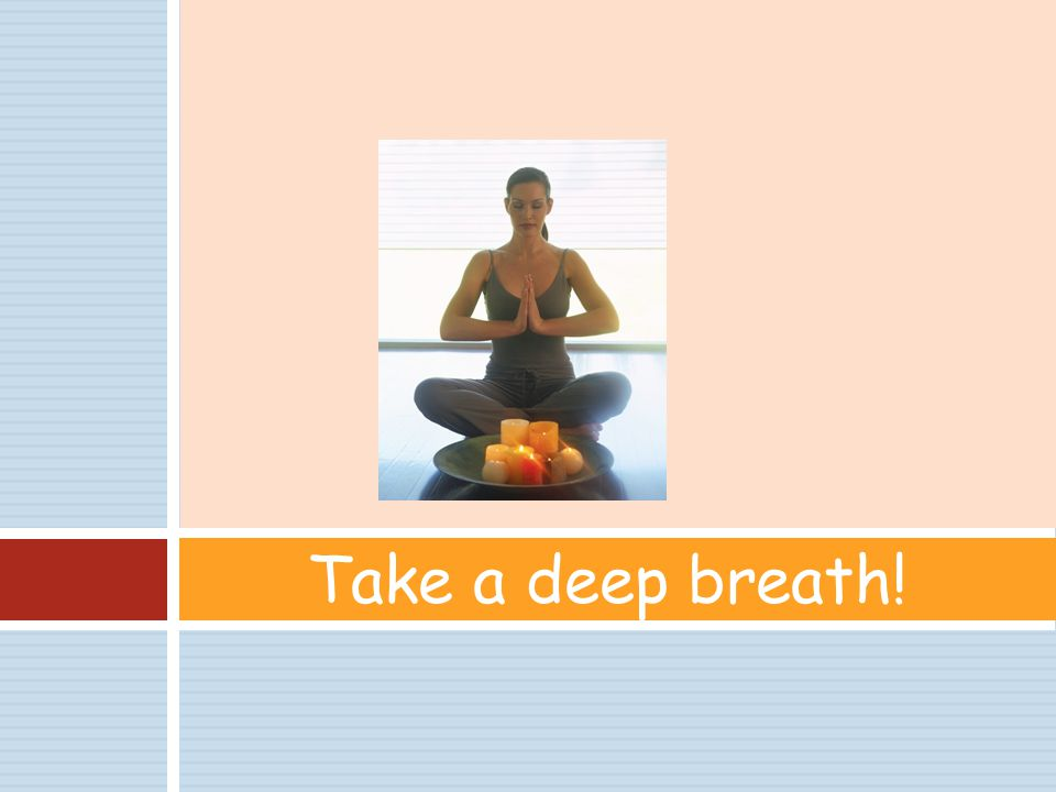 Take a deep breath!