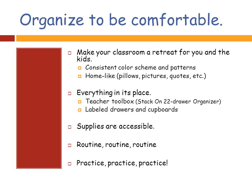 Organize to be comfortable.  Make your classroom a retreat for you and the kids.