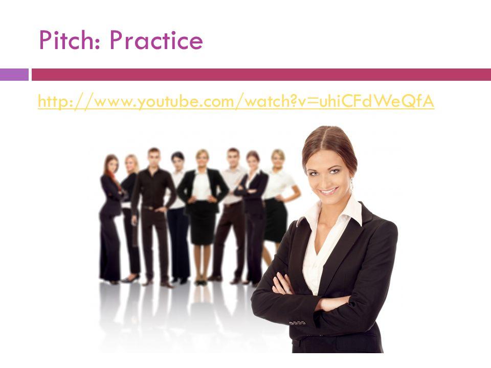 Pitch: Practice http://www.youtube.com/watch?v=uhiCFdWeQfA