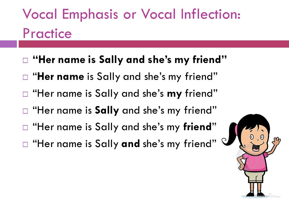 """Vocal Emphasis or Vocal Inflection: Practice  """"Her name is Sally and she's my friend"""""""