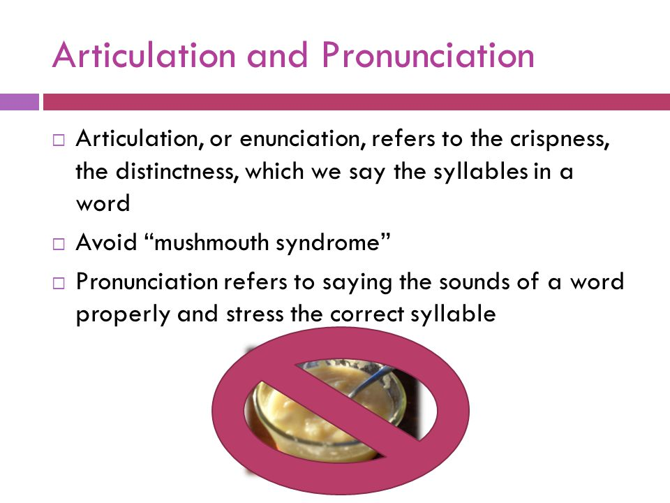 Articulation and Pronunciation  Articulation, or enunciation, refers to the crispness, the distinctness, which we say the syllables in a word  Avoid