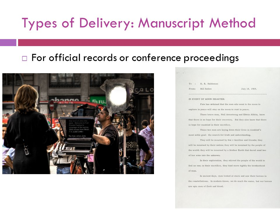 Types of Delivery: Memorized Method  Sometimes sounds just as mechanical a a manuscript