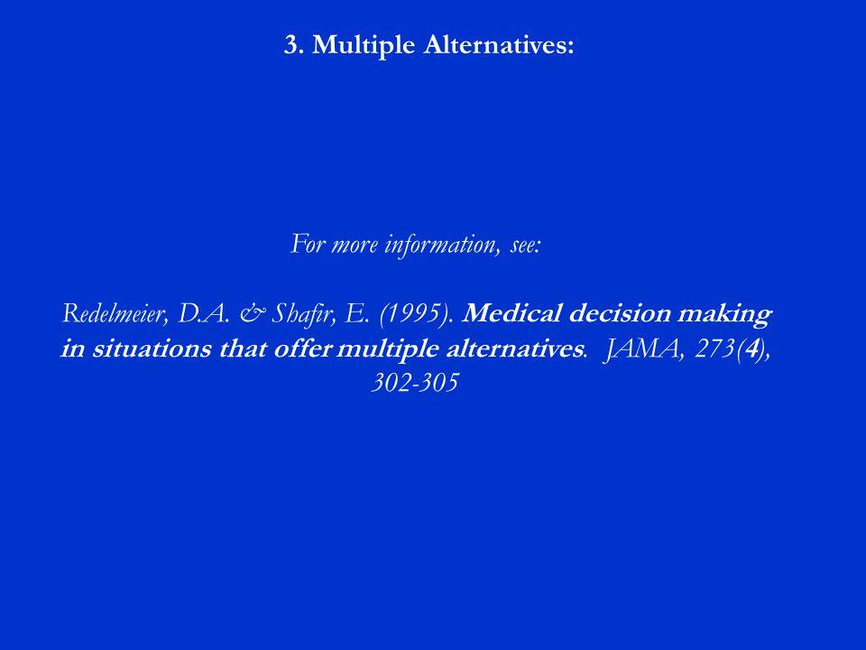3. Multiple Alternatives: For more information, see: Redelmeier, D.A.