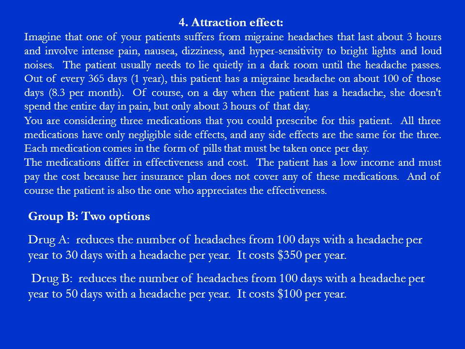 4. Attraction effect: Imagine that one of your patients suffers from migraine headaches that last about 3 hours and involve intense pain, nausea, dizz