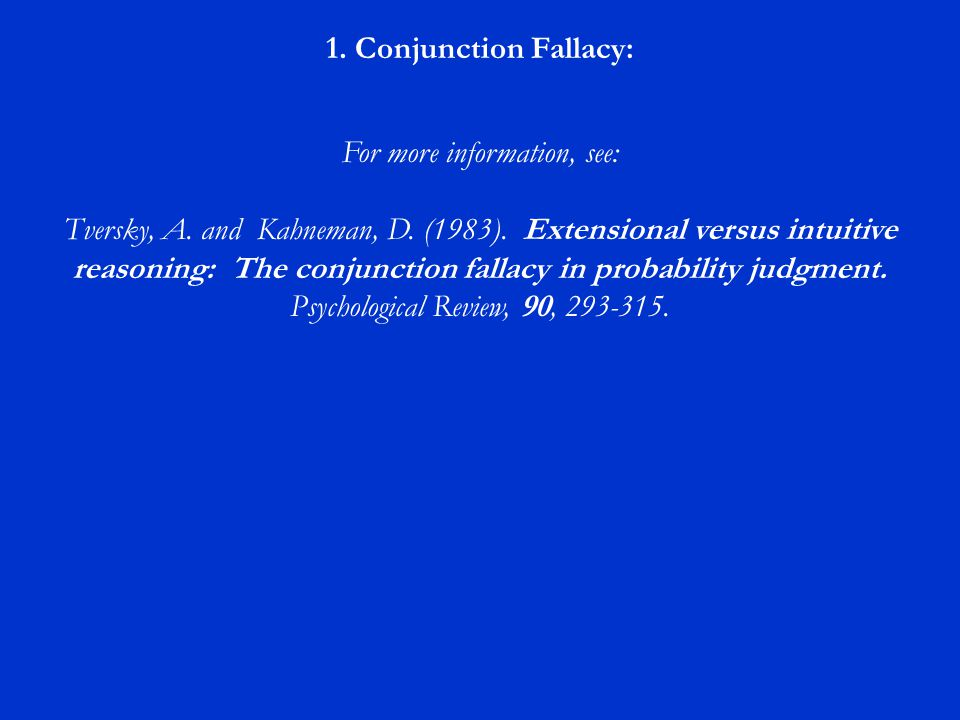 For more information, see: Tversky, A. and Kahneman, D. (1983). Extensional versus intuitive reasoning: The conjunction fallacy in probability judgmen