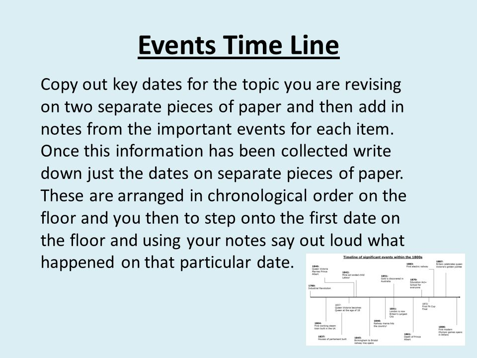 Events Time Line Copy out key dates for the topic you are revising on two separate pieces of paper and then add in notes from the important events for
