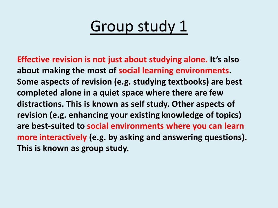 Group study 1 Effective revision is not just about studying alone. It's also about making the most of social learning environments. Some aspects of re