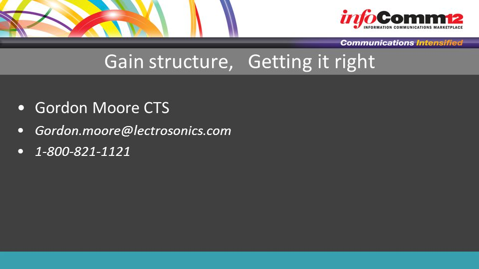 Gain structure, Getting it right Gordon Moore CTS Gordon.moore@lectrosonics.com 1-800-821-1121
