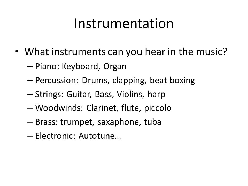 Instrumentation What instruments can you hear in the music? – Piano: Keyboard, Organ – Percussion: Drums, clapping, beat boxing – Strings: Guitar, Bas
