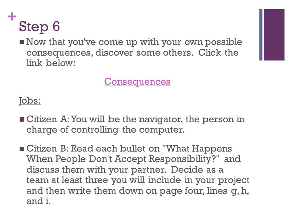 + Step 6 Now that you've come up with your own possible consequences, discover some others. Click the link below: Consequences Jobs: Citizen A: You wi