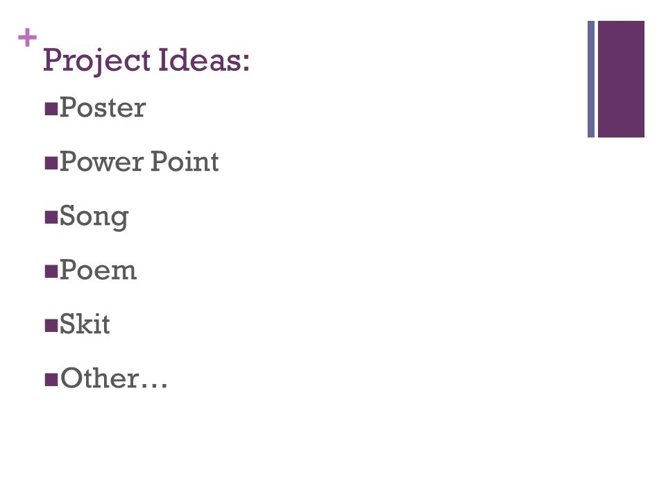 + Project Ideas: Poster Power Point Song Poem Skit Other…