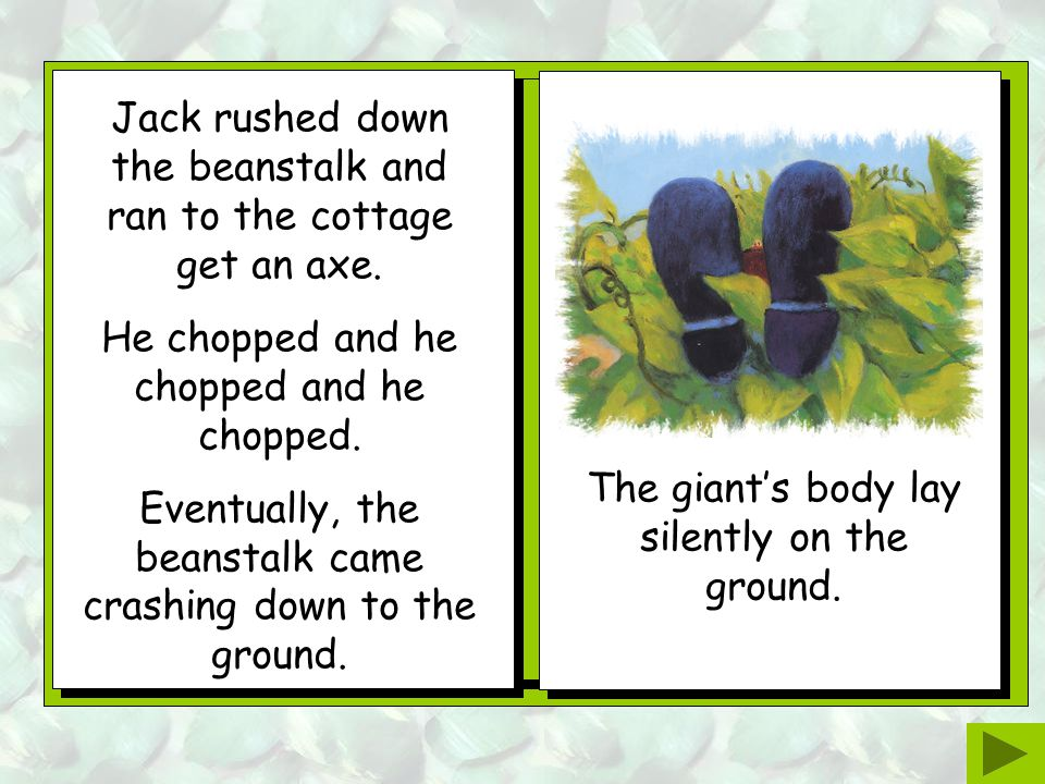"""As soon as the giant was asleep, Jack grabbed the harp and ran out of the castle. But the harp was frightened and started singing again. """"FEE, FI, FO,"""