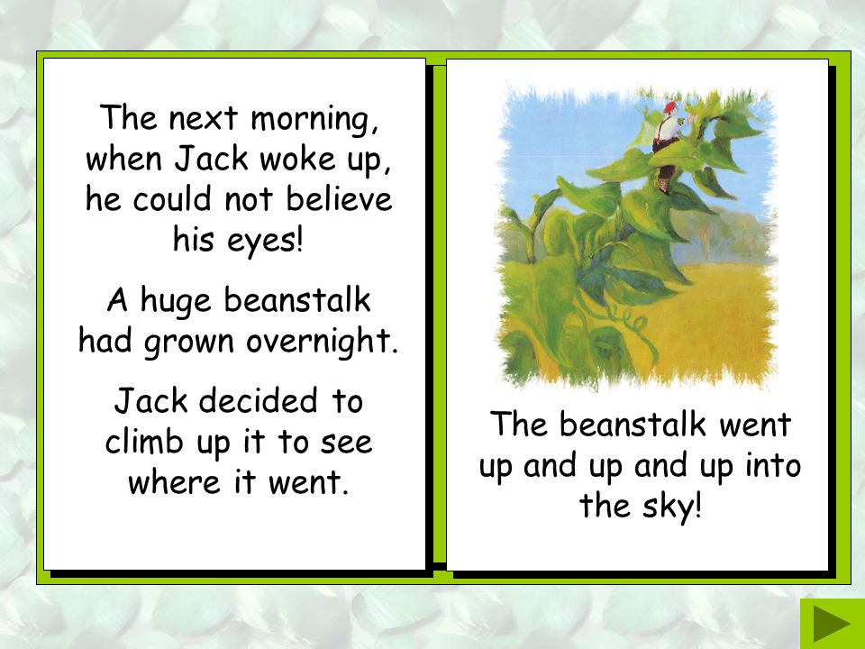 The beanstalk went up and up and up into the sky.